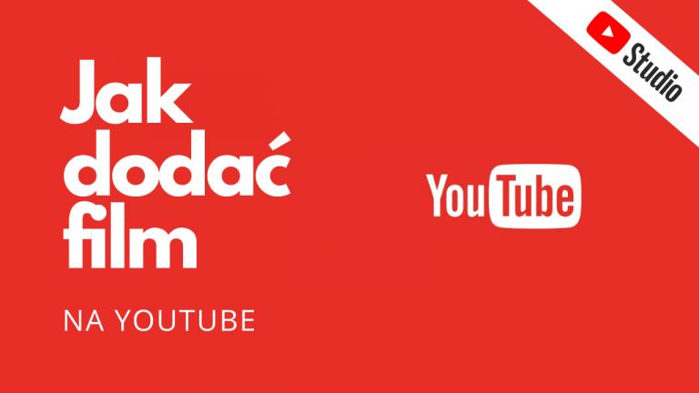 Jak dodać film na YouTube? Jak umieścić film w internecie bez własnego serwera?