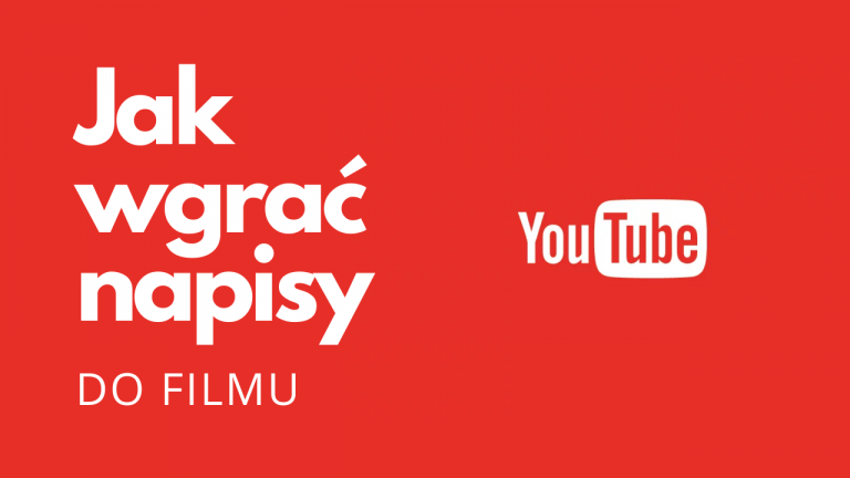 Dodawanie własnych napisów do filmu na YouTube