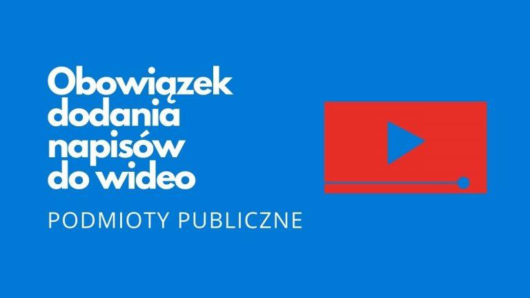 Obowiązek dodania napisów do nagrań wideo publikowanych przez podmioty publiczne (samorządy itd.)