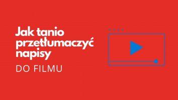 Jak tanio przetłumaczyć napisy do wideo z języka angielskiego na polski 2