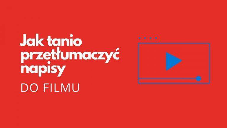 Jak tanio przetłumaczyć napisy do wideo z języka angielskiego na polski